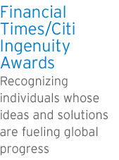 Financial Times/Ingenity Awards. Recognizing individuals whose ideas and solutions are fueling global progress